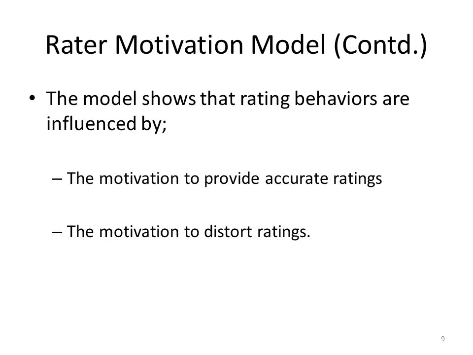 Rater Motivation Model (Contd.) The model shows that rating behaviors are influenced by; – The motivation to provide accurate ratings – The motivation
