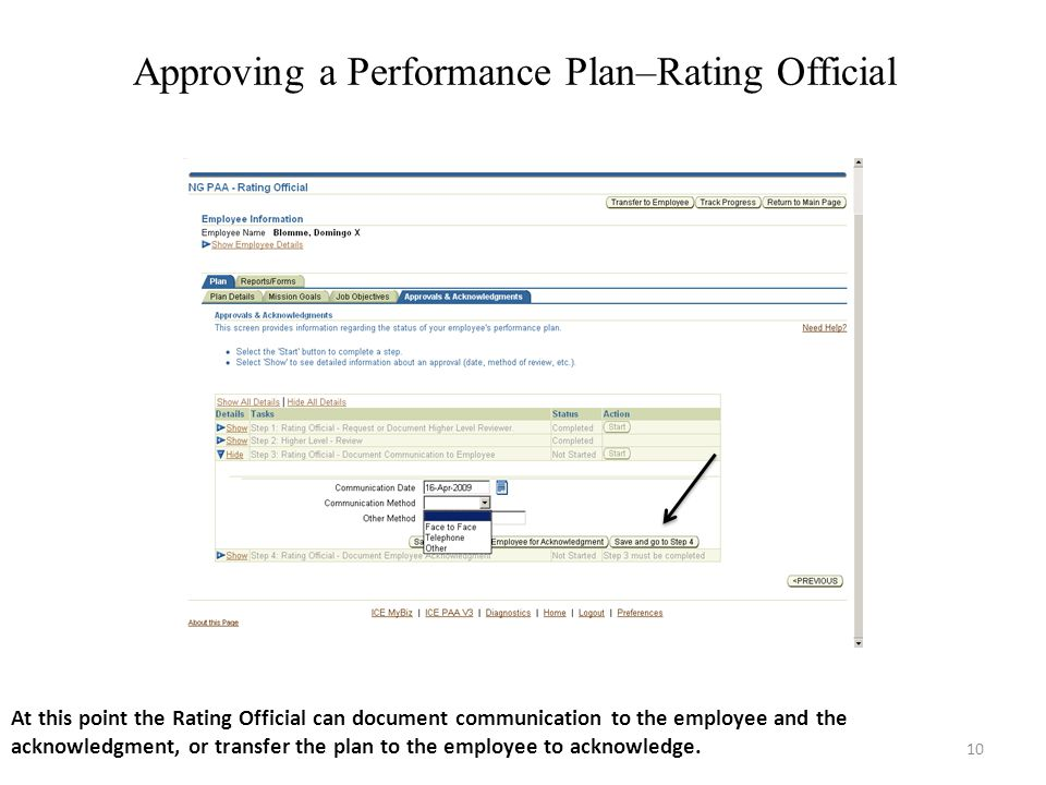 10 Approving a Performance Plan–Rating Official At this point the Rating Official can document communication to the employee and the acknowledgment, o
