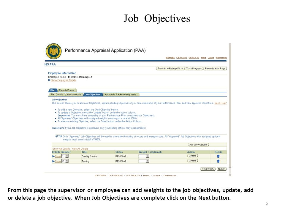 5 Job Objectives From this page the supervisor or employee can add weights to the job objectives, update, add or delete a job objective. When Job Obje