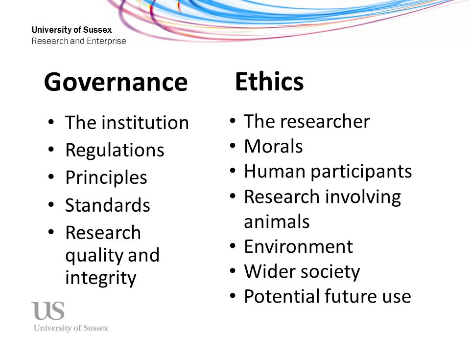 University of Sussex Research and Enterprise Governance The institution Regulations Principles Standards Research quality and integrity Ethics The res