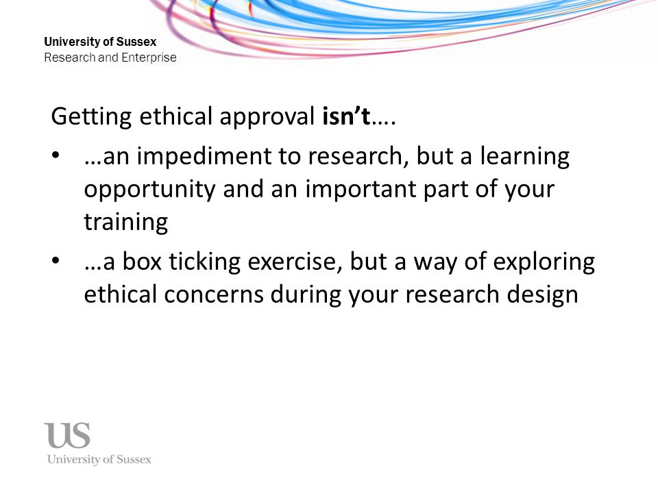 University of Sussex Research and Enterprise Getting ethical approval isn't….