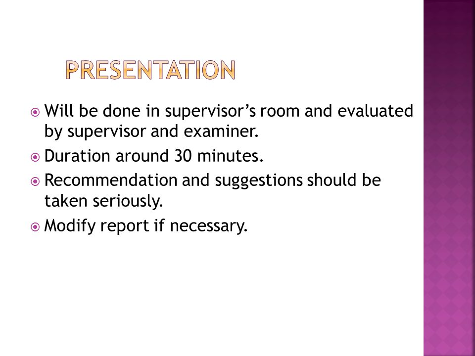  Will be done in supervisor's room and evaluated by supervisor and examiner.  Duration around 30 minutes.  Recommendation and suggestions should be