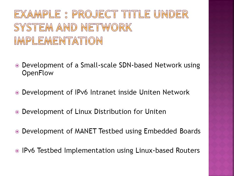  Development of a Small-scale SDN-based Network using OpenFlow  Development of IPv6 Intranet inside Uniten Network  Development of Linux Distributi