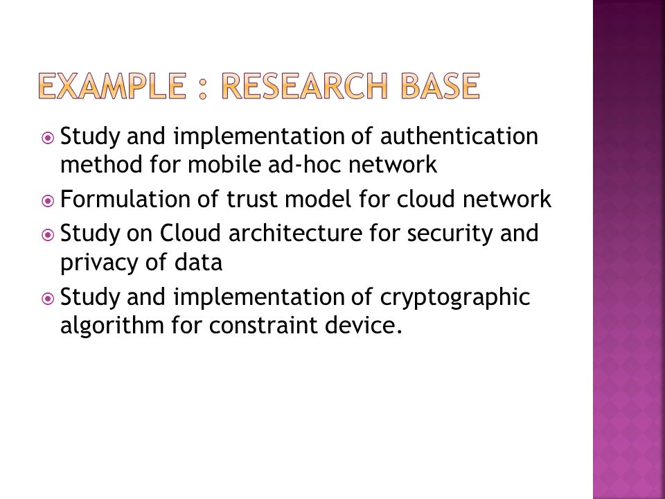  Study and implementation of authentication method for mobile ad-hoc network  Formulation of trust model for cloud network  Study on Cloud architec