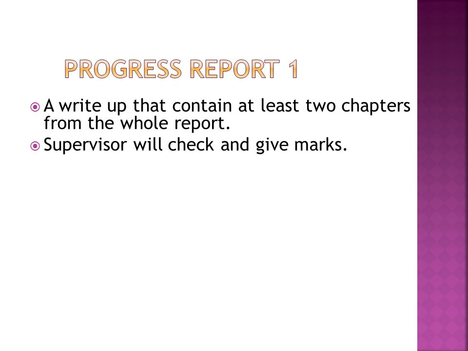  A write up that contain at least two chapters from the whole report.  Supervisor will check and give marks.