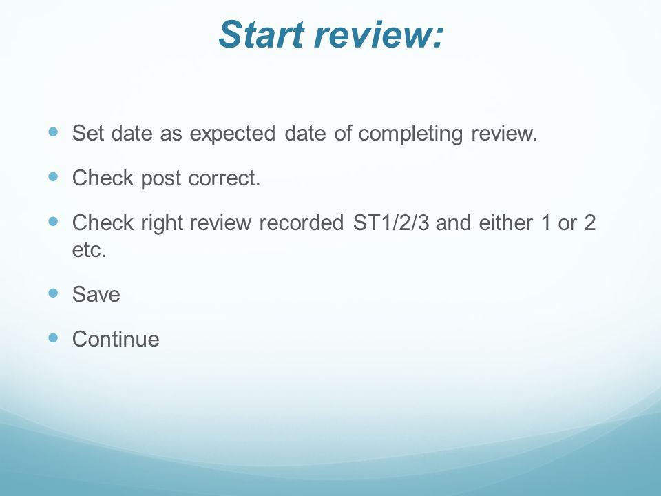 Start review: Set date as expected date of completing review.