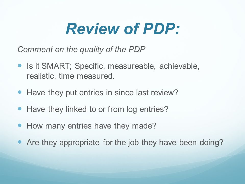 Review of PDP: Comment on the quality of the PDP Is it SMART; Specific, measureable, achievable, realistic, time measured.