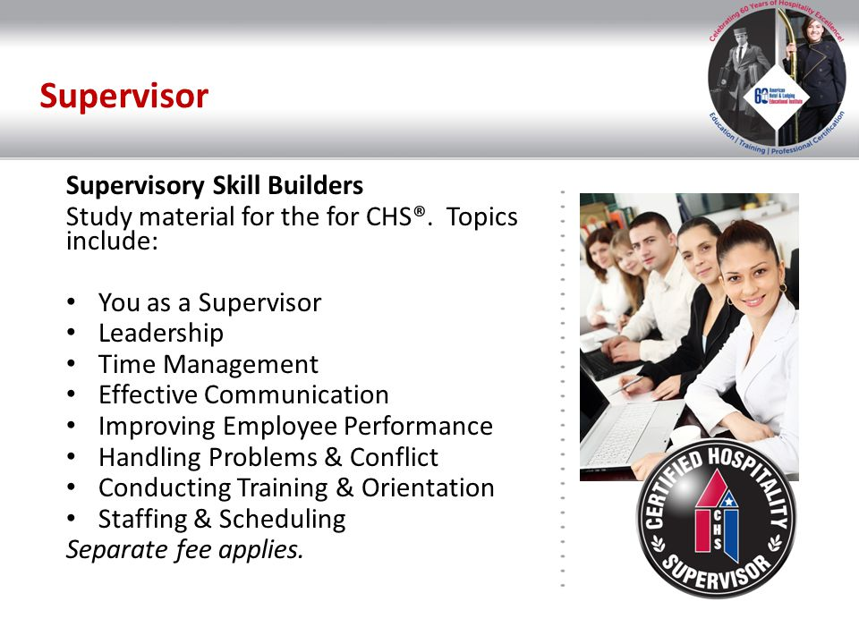 Supervisor Supervisory Skill Builders Study material for the for CHS®. Topics include: You as a Supervisor Leadership Time Management Effective Commun