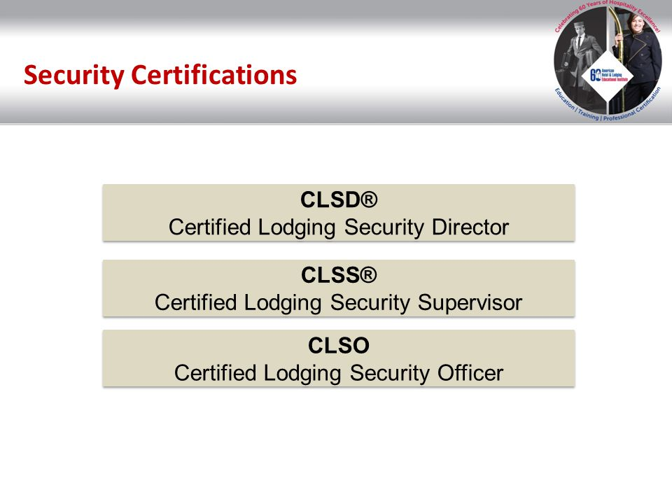 Security Certifications CLSD® Certified Lodging Security Director CLSD® Certified Lodging Security Director CLSS® Certified Lodging Security Superviso