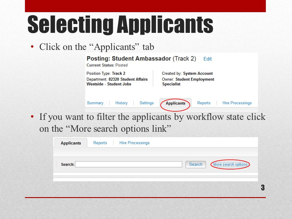 Selecting Applicants Click on the Applicants tab If you want to filter the applicants by workflow state click on the More search options link 3