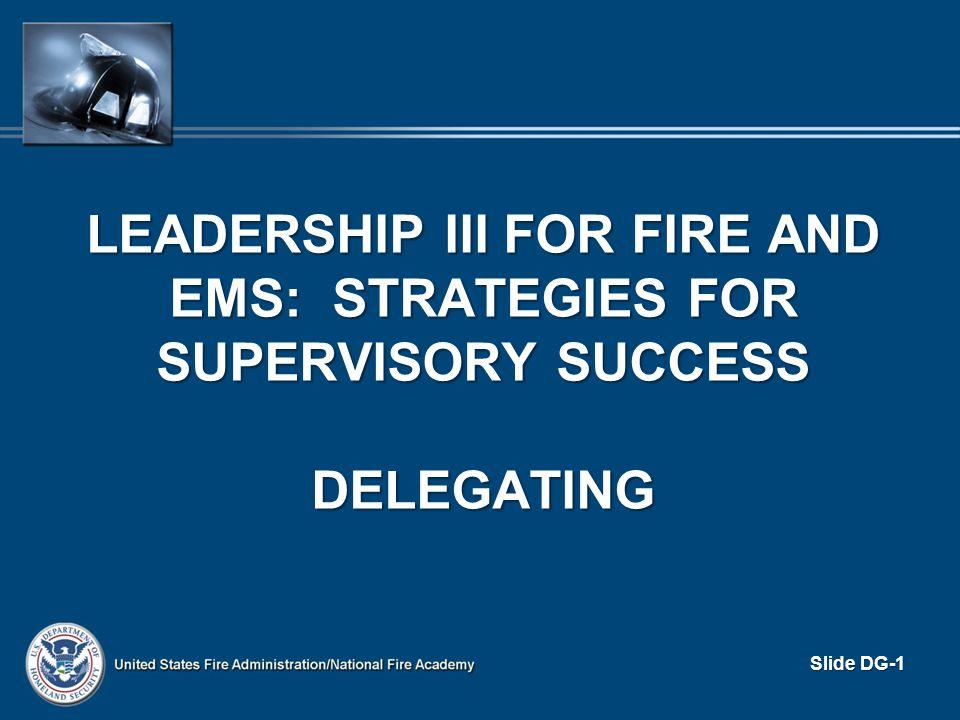 Slide DG-1 LEADERSHIP III FOR FIRE AND EMS: STRATEGIES FOR SUPERVISORY SUCCESS DELEGATING