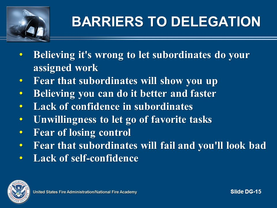 BARRIERS TO DELEGATION Believing it's wrong to let subordinates do your assigned work Believing it's wrong to let subordinates do your assigned work F