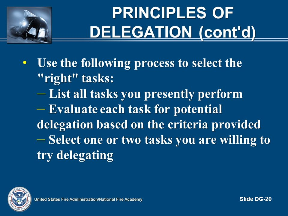 PRINCIPLES OF DELEGATION (cont'd) Use the following process to select the
