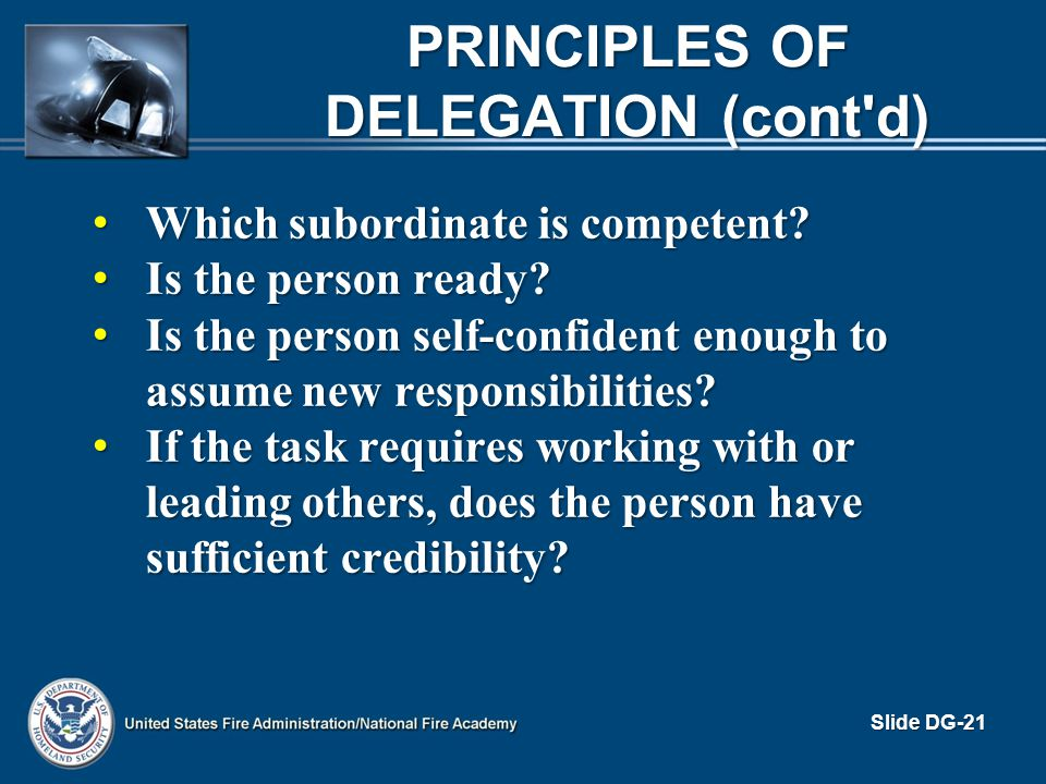 PRINCIPLES OF DELEGATION (cont'd) Which subordinate is competent? Which subordinate is competent? Is the person ready? Is the person ready? Is the per