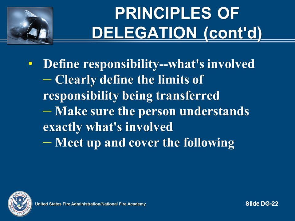 PRINCIPLES OF DELEGATION (cont'd) Define responsibility--what's involved Define responsibility--what's involved – Clearly define the limits of respons