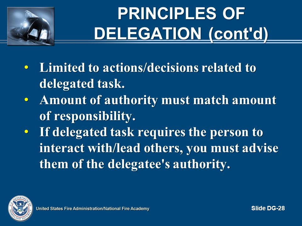 PRINCIPLES OF DELEGATION (cont'd) Limited to actions/decisions related to delegated task. Limited to actions/decisions related to delegated task. Amou