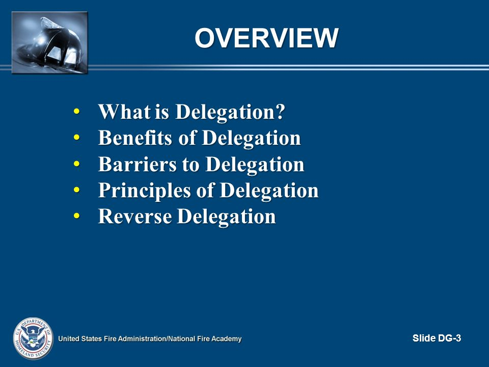 BENEFITS OF DELEGATION (cont d) For the organization For the organization – Better time management – More effective use of human resources-- better use of talent/skill/ability at all levels – Development of future leaders – Increased organizational effectiveness Slide DG-14