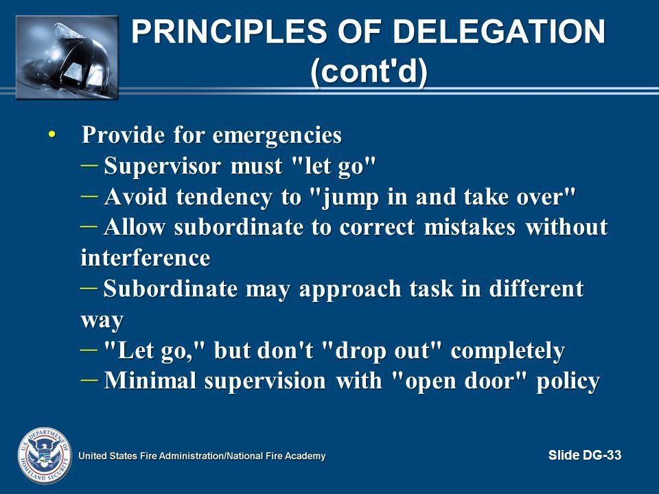 PRINCIPLES OF DELEGATION (cont'd) Provide for emergencies Provide for emergencies – Supervisor must