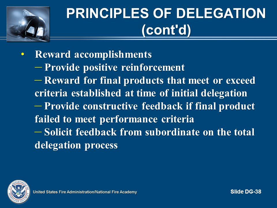 PRINCIPLES OF DELEGATION (cont'd) Reward accomplishments Reward accomplishments – Provide positive reinforcement – Reward for final products that meet