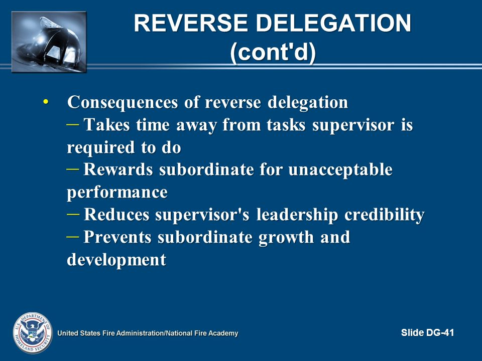 REVERSE DELEGATION (cont'd) Consequences of reverse delegation Consequences of reverse delegation – Takes time away from tasks supervisor is required