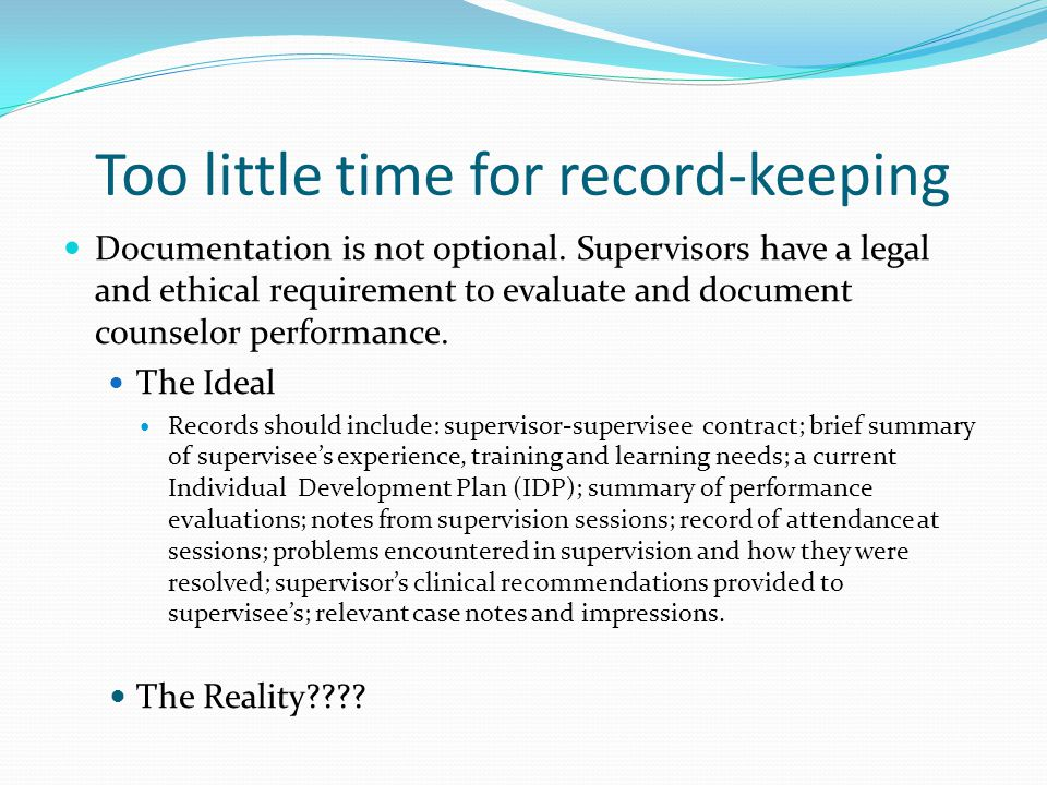 Too little time for record-keeping Documentation is not optional.