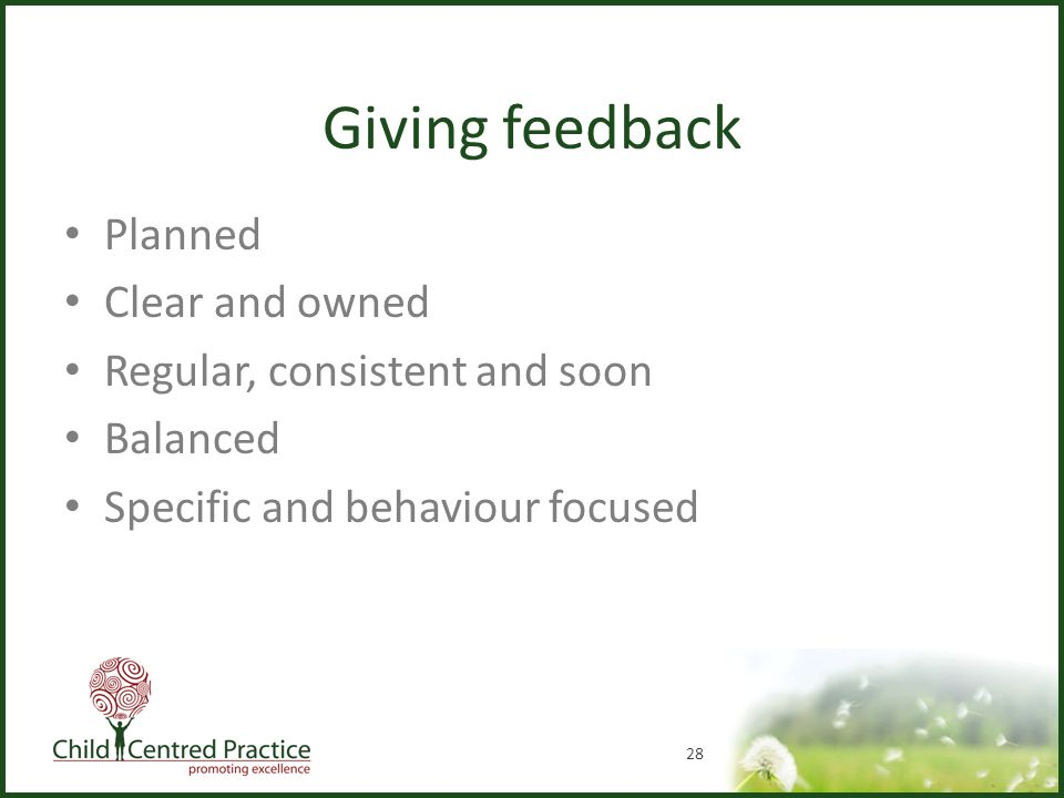 Giving feedback Planned Clear and owned Regular, consistent and soon Balanced Specific and behaviour focused 28