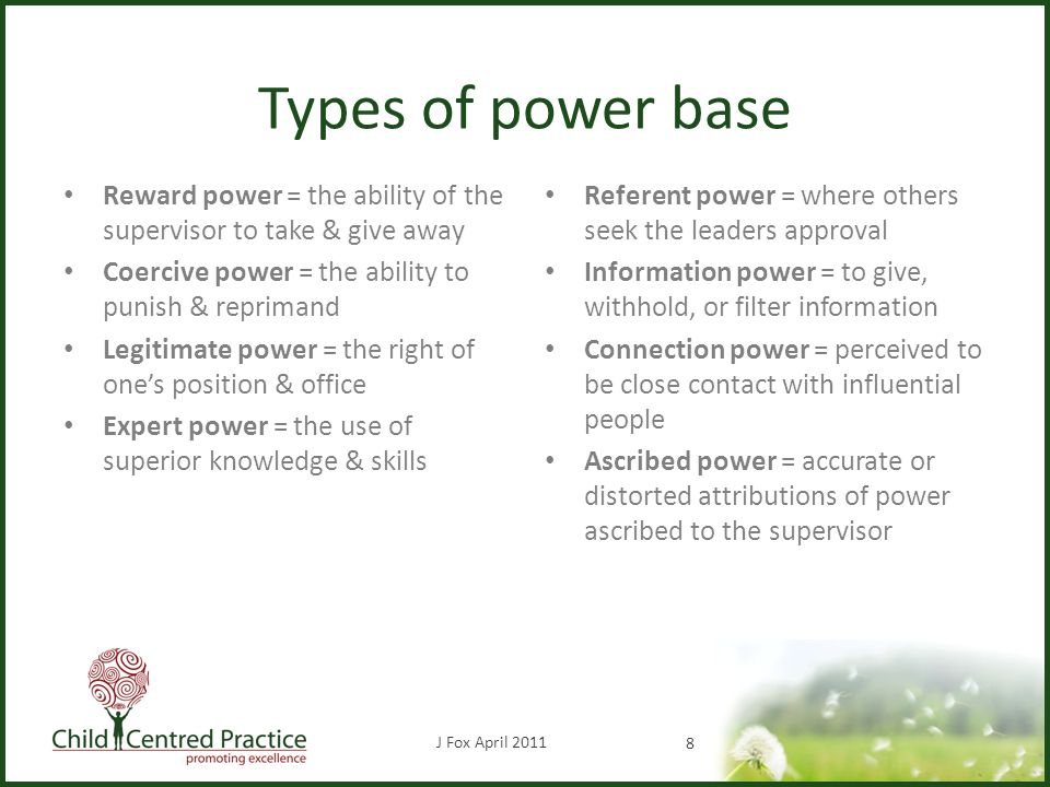 Types of power base Reward power = the ability of the supervisor to take & give away Coercive power = the ability to punish & reprimand Legitimate pow
