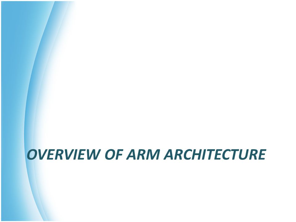 OVERVIEW OF ARM ARCHITECTURE