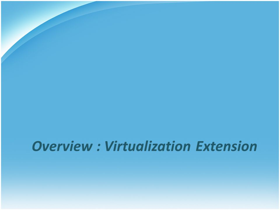 Overview : Virtualization Extension