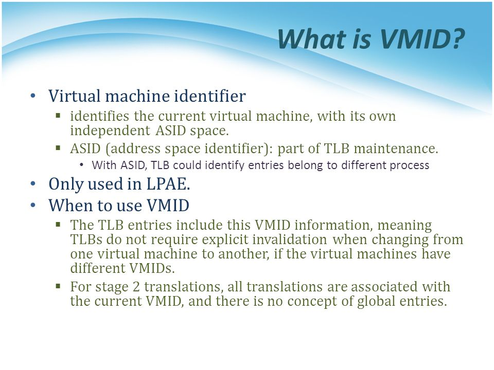 What is VMID? Virtual machine identifier  identifies the current virtual machine, with its own independent ASID space.  ASID (address space identifi