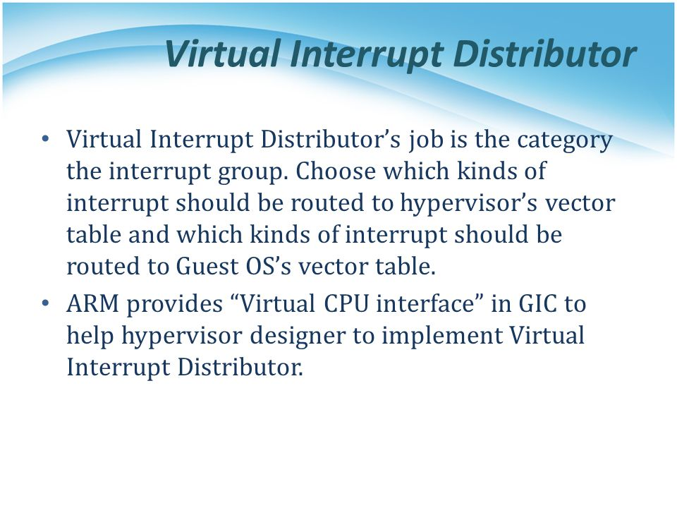 Virtual Interrupt Distributor Virtual Interrupt Distributor's job is the category the interrupt group. Choose which kinds of interrupt should be route