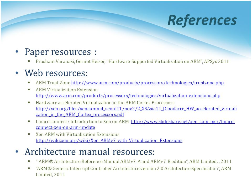 """References Paper resources :  Prashant Varanasi, Gernot Heiser, """"Hardware-Supported Virtualization on ARM"""", APSys 2011 Web resources:  ARM Trust-Zon"""