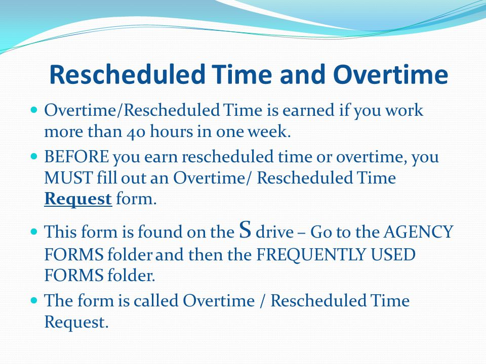 Rescheduled Time and Overtime Overtime/Rescheduled Time is earned if you work more than 40 hours in one week.
