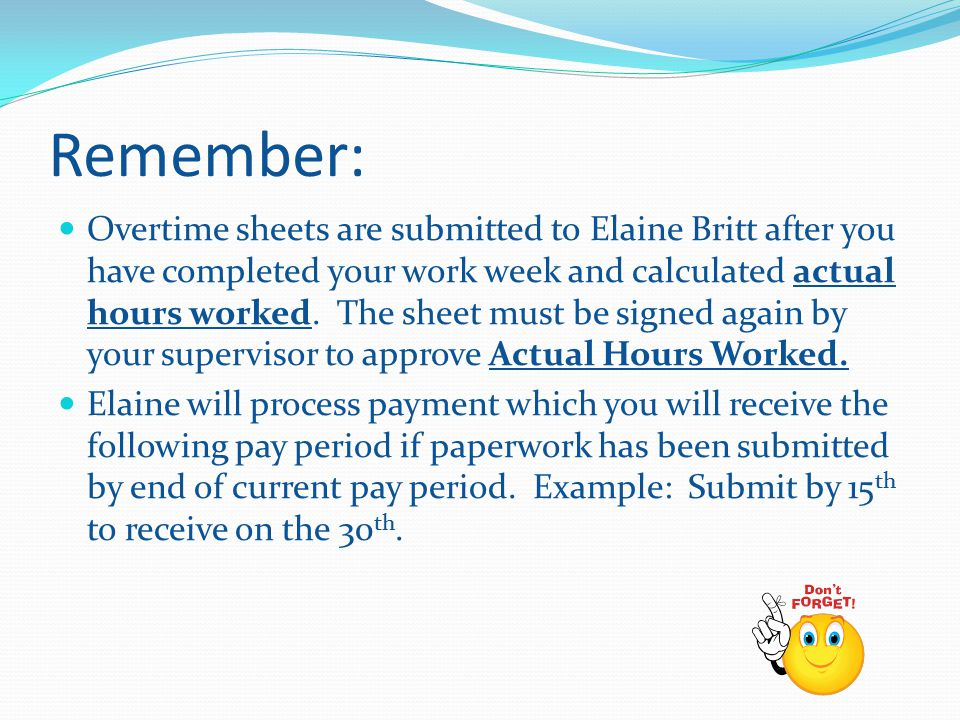 Remember: Overtime sheets are submitted to Elaine Britt after you have completed your work week and calculated actual hours worked.