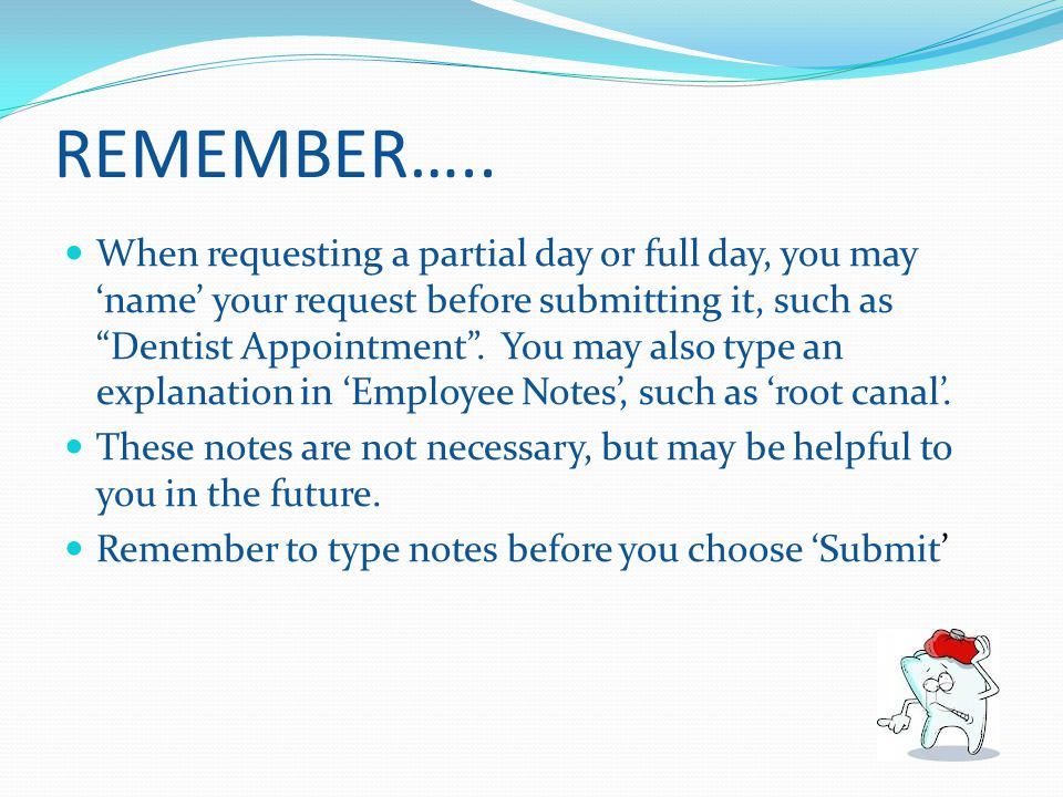 """REMEMBER….. When requesting a partial day or full day, you may 'name' your request before submitting it, such as """"Dentist Appointment"""". You may also t"""