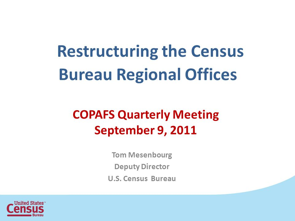 Restructuring the Census Bureau Regional Offices Tom Mesenbourg Deputy Director U.S.