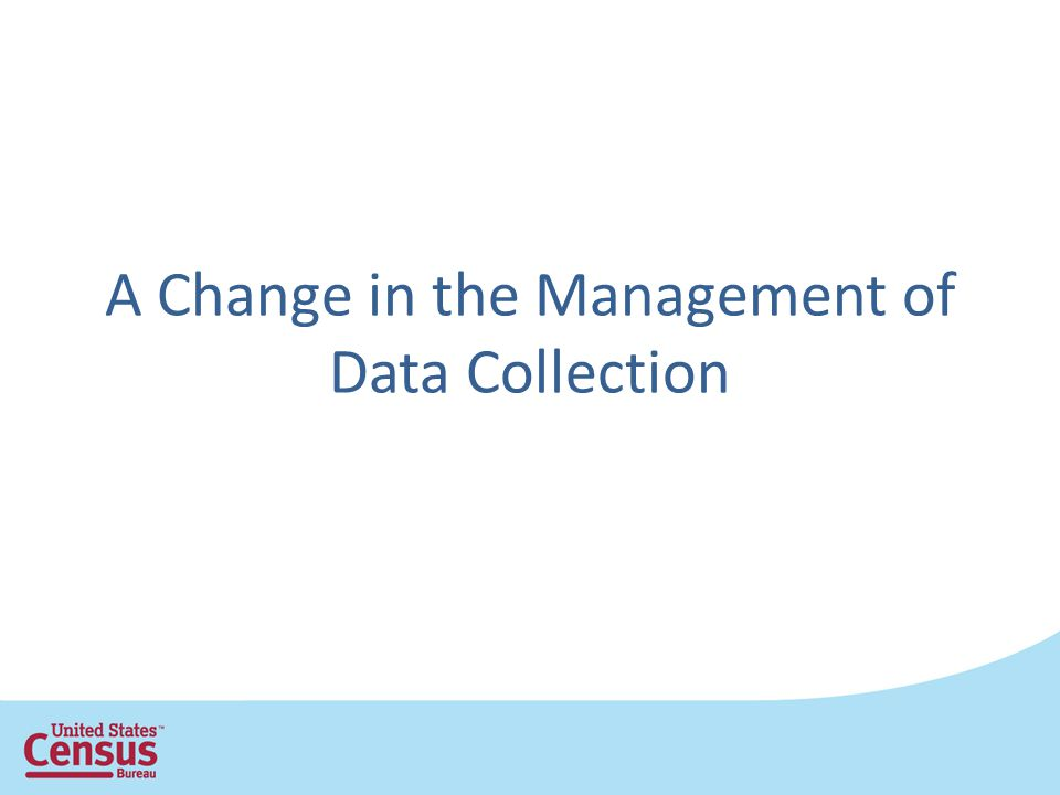 A Change in the Management of Data Collection