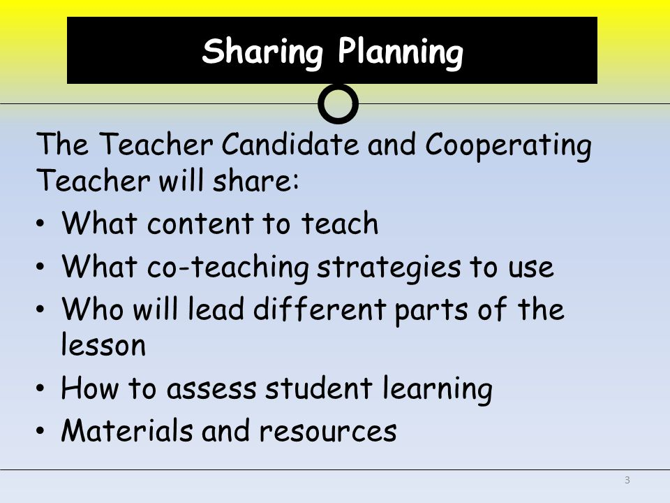 Sharing Instruction While Co-Teaching, the Teacher Candidate and Cooperating Teacher will: Share leadership in the classroom Work with all students Use a variety of co-teaching approaches Be seen as equal partners Manage the classroom together Make changes as needed during a lesson 4 Sharing Instruction