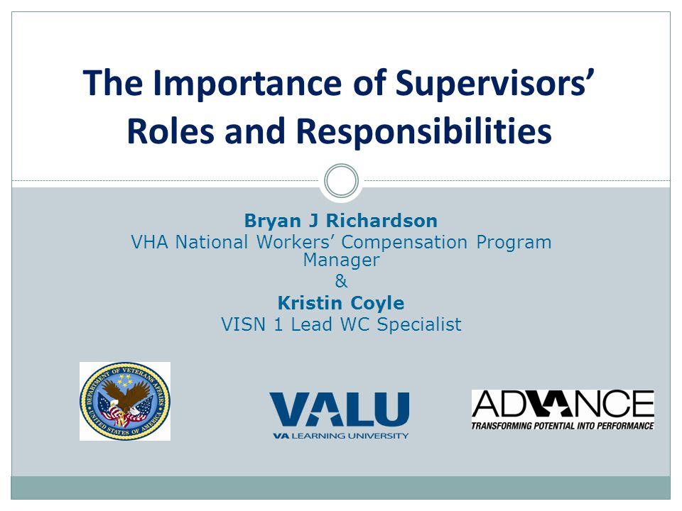 Bryan J Richardson VHA National Workers' Compensation Program Manager & Kristin Coyle VISN 1 Lead WC Specialist The Importance of Supervisors' Roles a