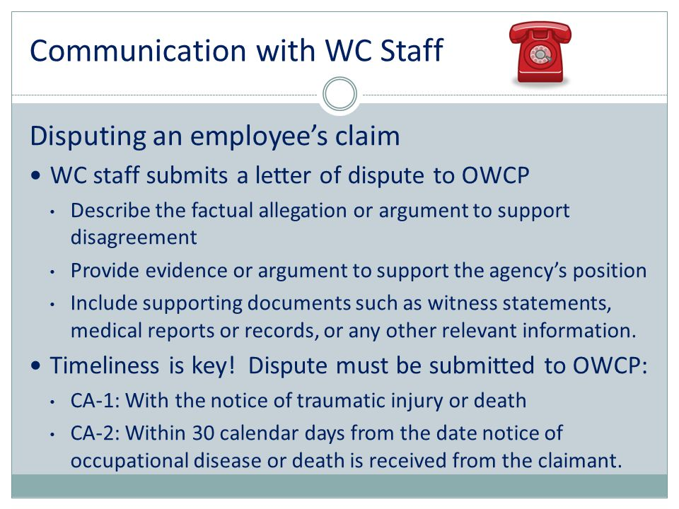 Communication with WC Staff Disputing an employee's claim WC staff submits a letter of dispute to OWCP Describe the factual allegation or argument to