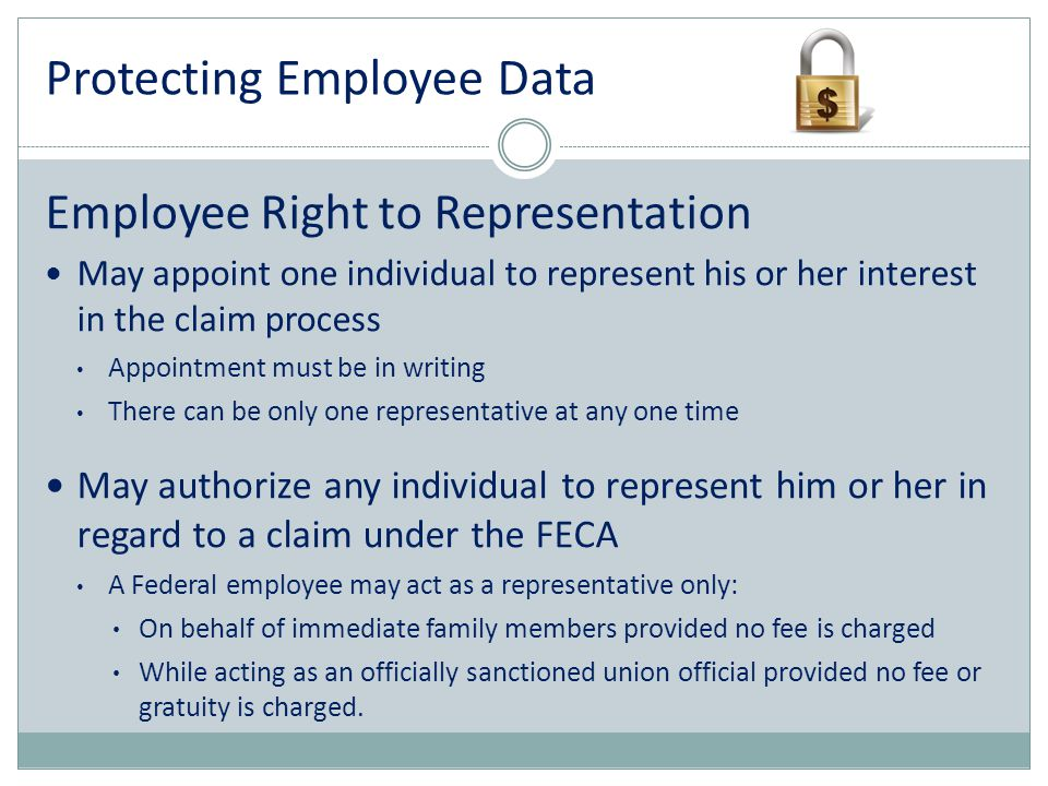 Protecting Employee Data Employee Right to Representation May appoint one individual to represent his or her interest in the claim process Appointment