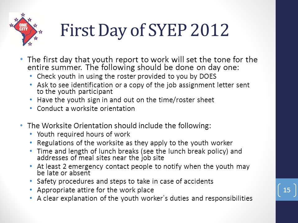 First Day of SYEP 2012 The first day that youth report to work will set the tone for the entire summer. The following should be done on day one: Check
