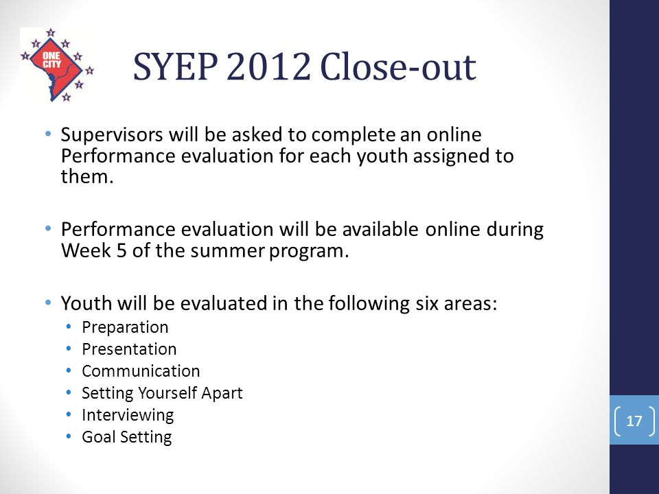 SYEP 2012 Close-out Supervisors will be asked to complete an online Performance evaluation for each youth assigned to them. Performance evaluation wil