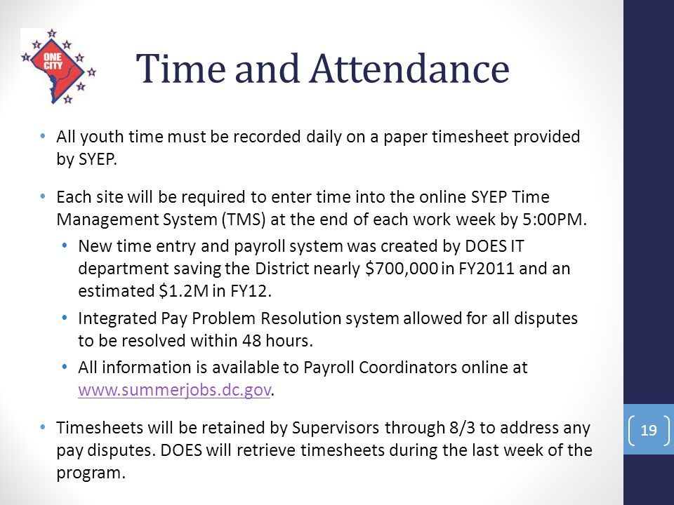 Time and Attendance All youth time must be recorded daily on a paper timesheet provided by SYEP. Each site will be required to enter time into the onl