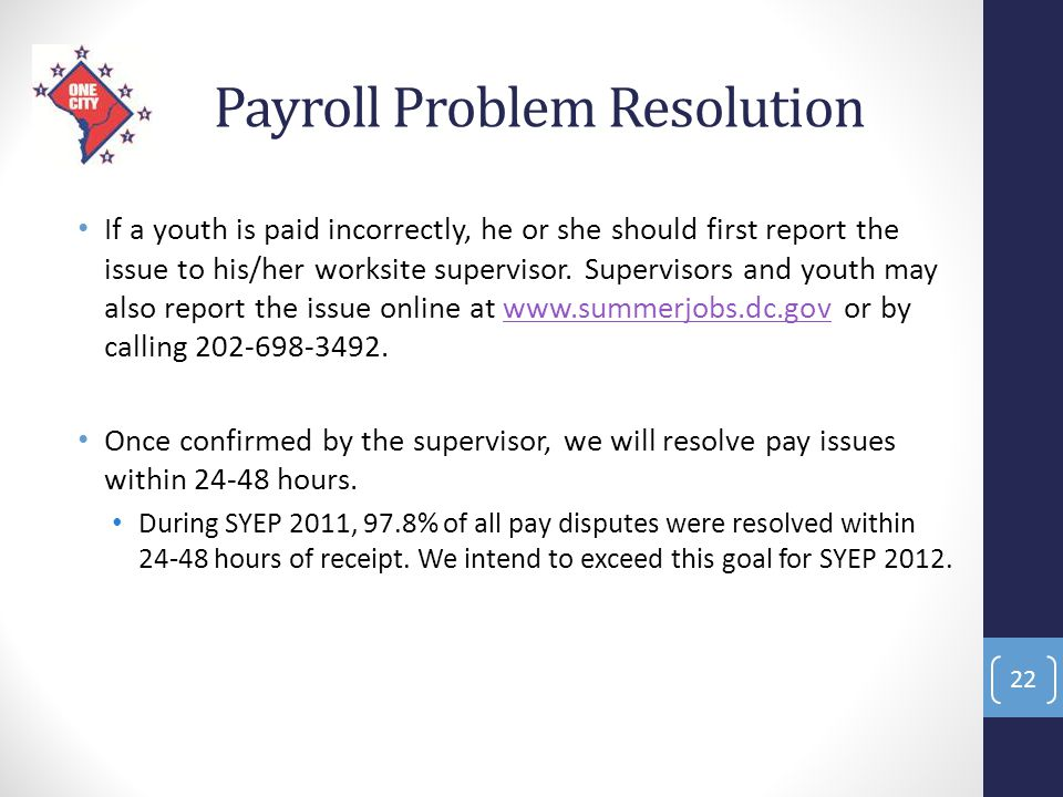 Payroll Problem Resolution If a youth is paid incorrectly, he or she should first report the issue to his/her worksite supervisor. Supervisors and you