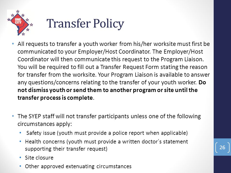 Transfer Policy All requests to transfer a youth worker from his/her worksite must first be communicated to your Employer/Host Coordinator. The Employ