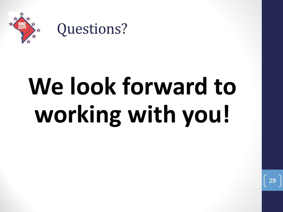 Questions? We look forward to working with you! 29