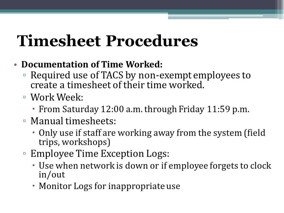 Timesheet Procedures Documentation of Time Worked: ▫ Required use of TACS by non-exempt employees to create a timesheet of their time worked.