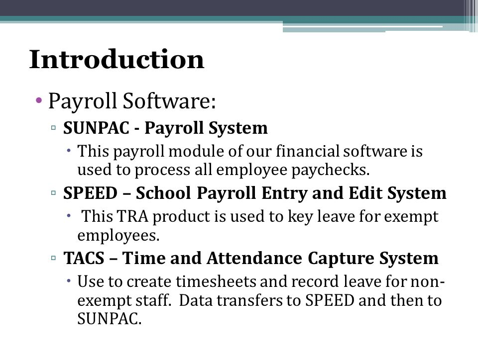 Introduction Payroll Software: ▫ SUNPAC - Payroll System  This payroll module of our financial software is used to process all employee paychecks.