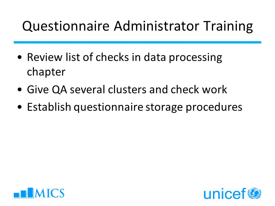 Questionnaire Administrator Training Review list of checks in data processing chapter Give QA several clusters and check work Establish questionnaire storage procedures